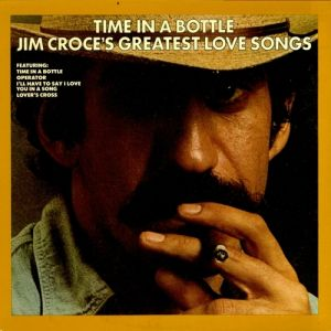 Time in a Bottle: Jim Croce's Greatest Love Songs - album