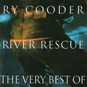 River Rescue: The Very Best of Ry Cooder Album