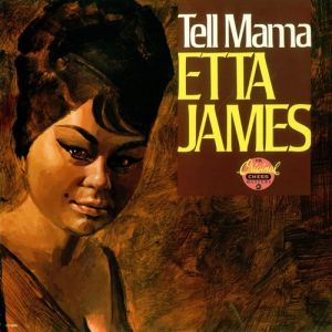 Etta James - Tell Mama Lyrics | MetroLyrics