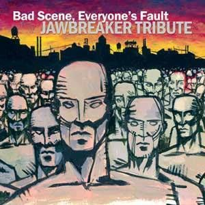 Bad Scene, Everyone's Fault: Jawbreaker Tribute Album