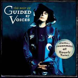 The Best of Guided by Voices: Human Amusements at Hourly Rates - album
