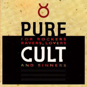 Pure Cult: for Rockers, Ravers, Lovers, and Sinners - album