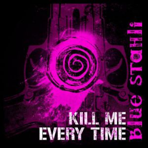 Kill Me Every Time - album