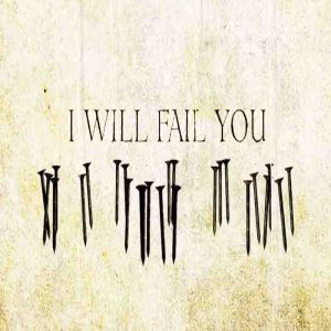 I Will Fail You Album