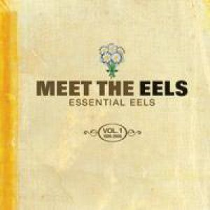 Meet The Eels: Essential Eels, Vol. 1 (1996–2006) - album