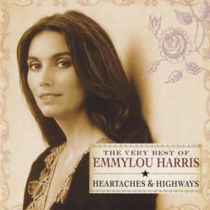 The Very Best of Emmylou Harris:Heartaches & Highways - album