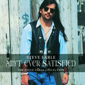 Ain't Ever Satisfied: The Steve Earle Collection Album